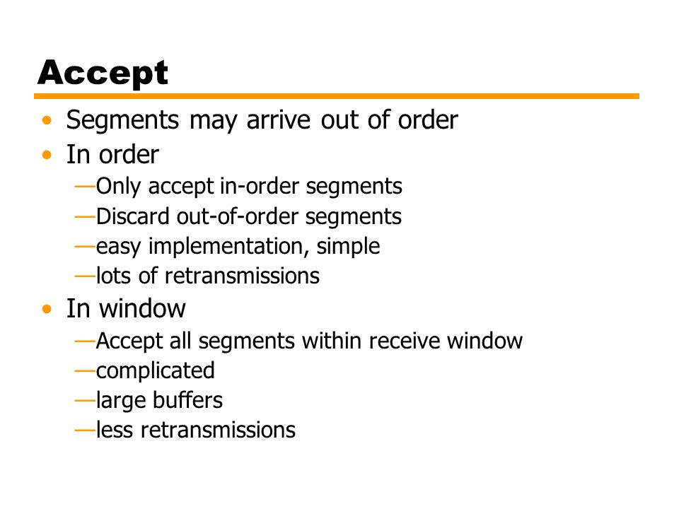 Accept Segments may arrive out of order In order In window