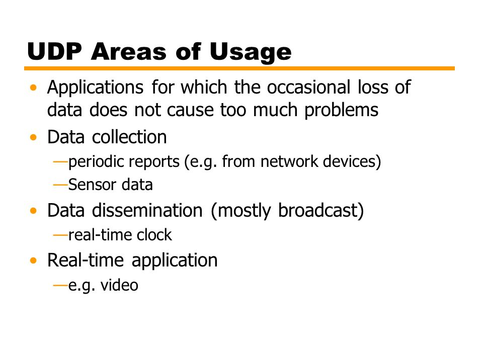 UDP Areas of Usage Applications for which the occasional loss of data does not cause too much problems.