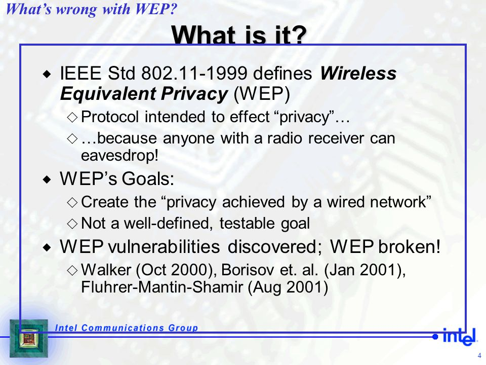 What's wrong with WEP What is it IEEE Std 802.11-1999 defines Wireless Equivalent Privacy (WEP) Protocol intended to effect privacy …