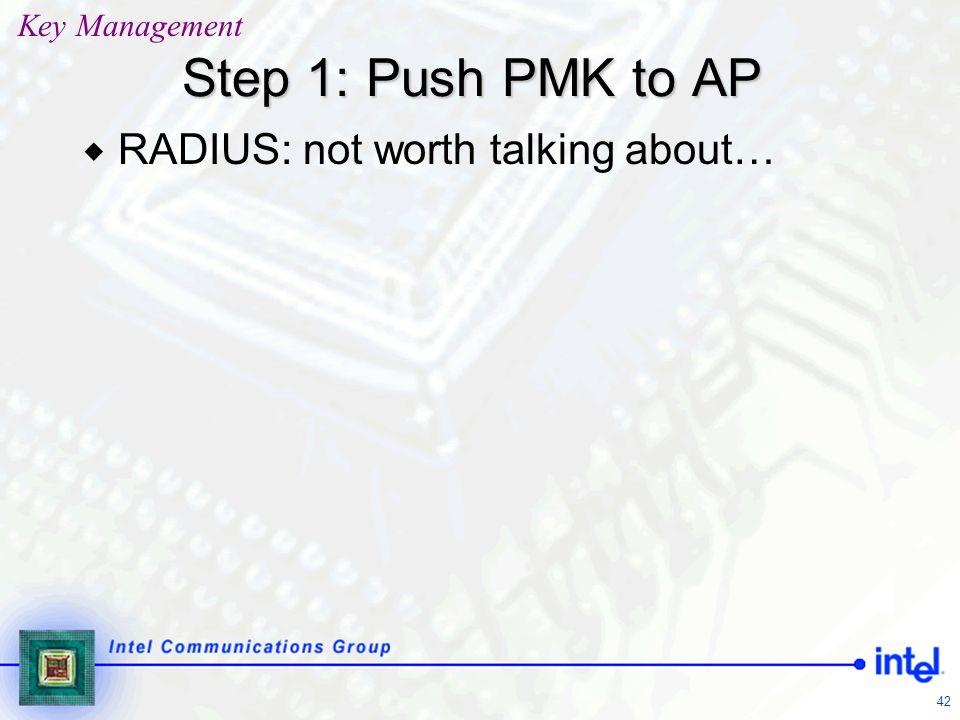 Key Management Step 1: Push PMK to AP RADIUS: not worth talking about…