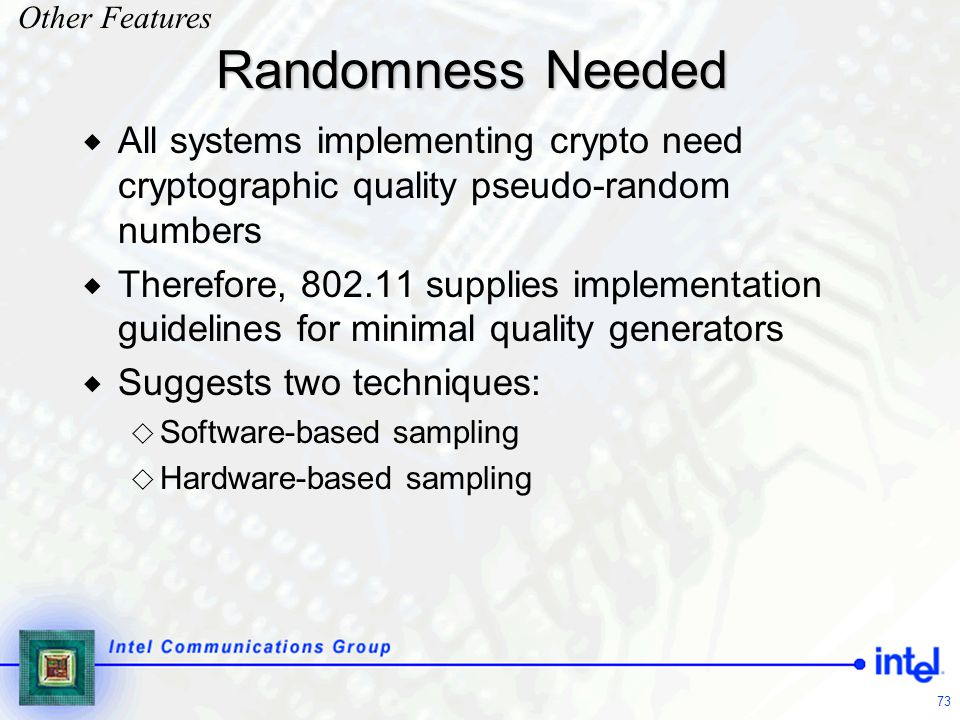 Other Features Randomness Needed. All systems implementing crypto need cryptographic quality pseudo-random numbers.
