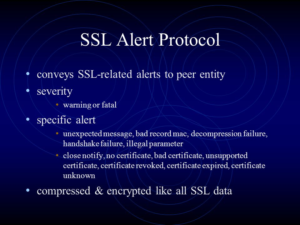 SSL Alert Protocol conveys SSL-related alerts to peer entity severity