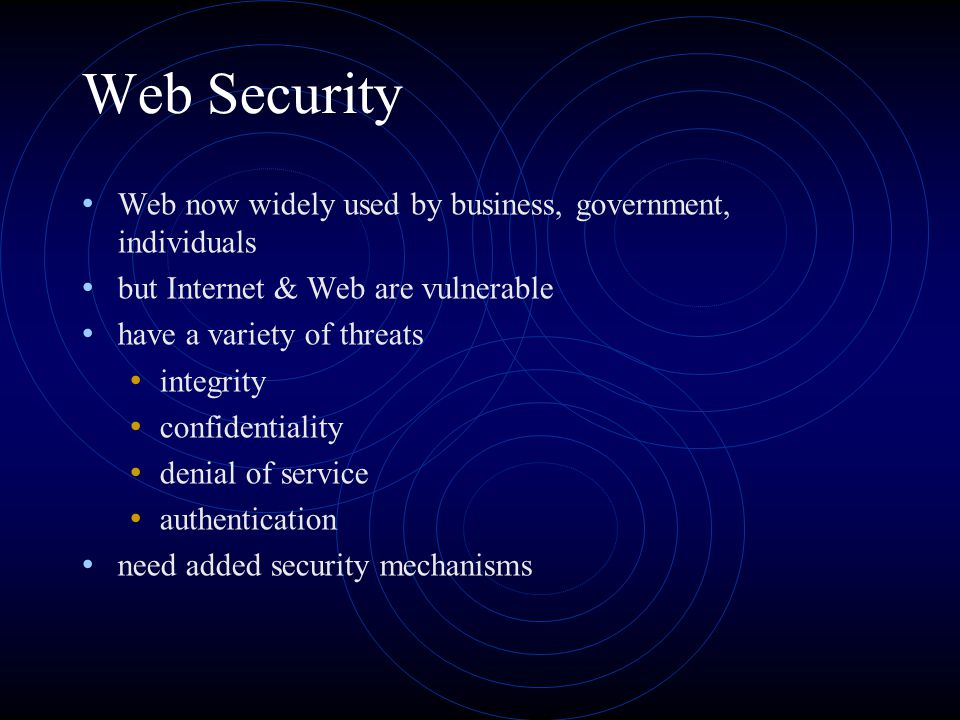 Web Security Web now widely used by business, government, individuals