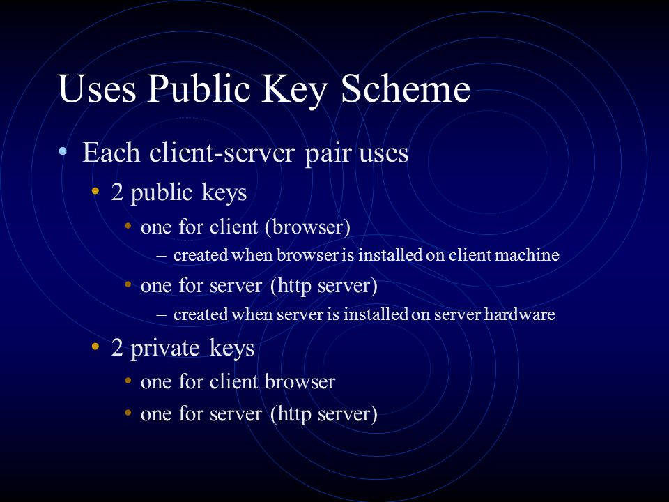 Uses Public Key Scheme Each client-server pair uses 2 public keys