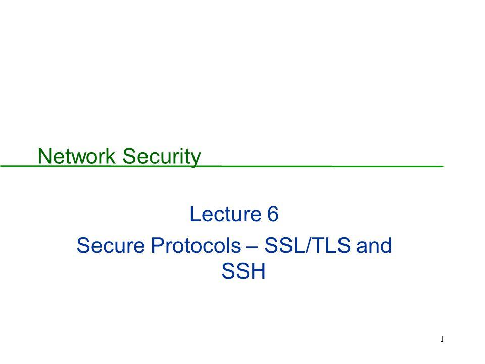 Lecture 6 Secure Protocols – SSL/TLS and SSH