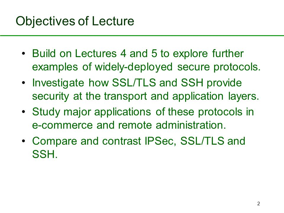 Objectives of Lecture Build on Lectures 4 and 5 to explore further examples of widely-deployed secure protocols.