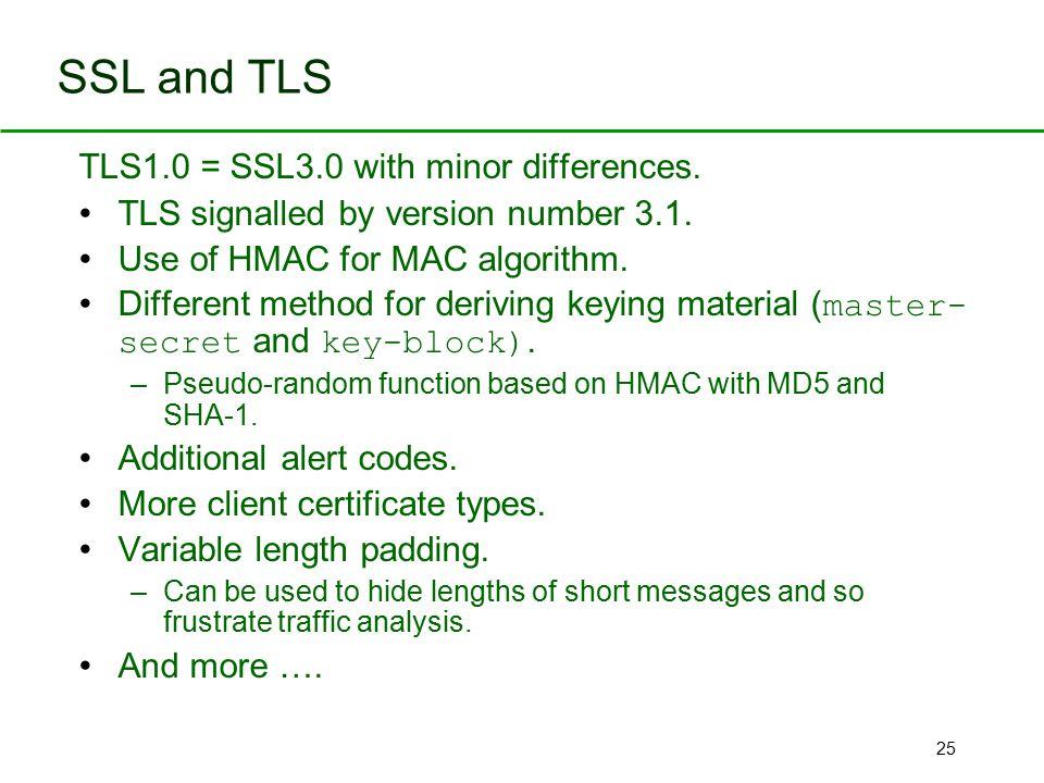 SSL and TLS TLS1.0 = SSL3.0 with minor differences.