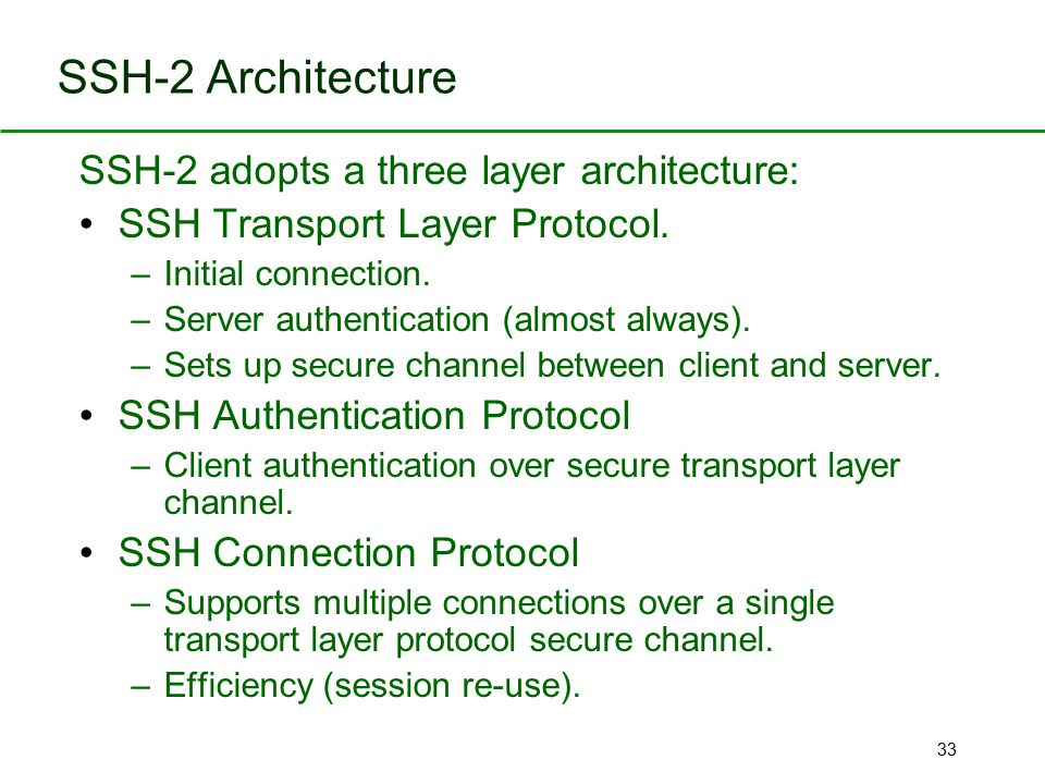 SSH-2 Architecture SSH-2 adopts a three layer architecture: