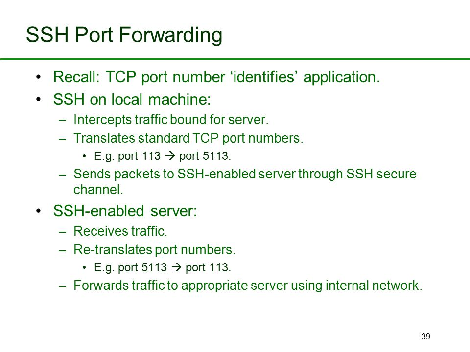 SSH Port Forwarding Recall: TCP port number 'identifies' application.