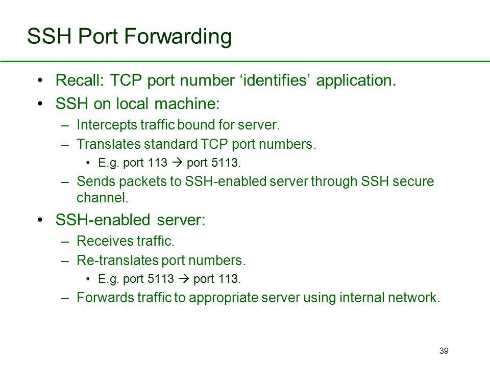 SSH Port Forwarding Recall: TCP port number 'identifies' application.