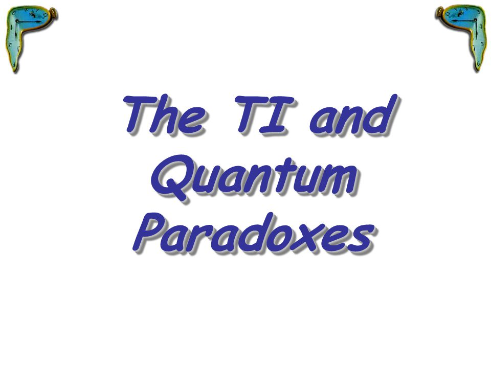 The TI and Quantum Paradoxes
