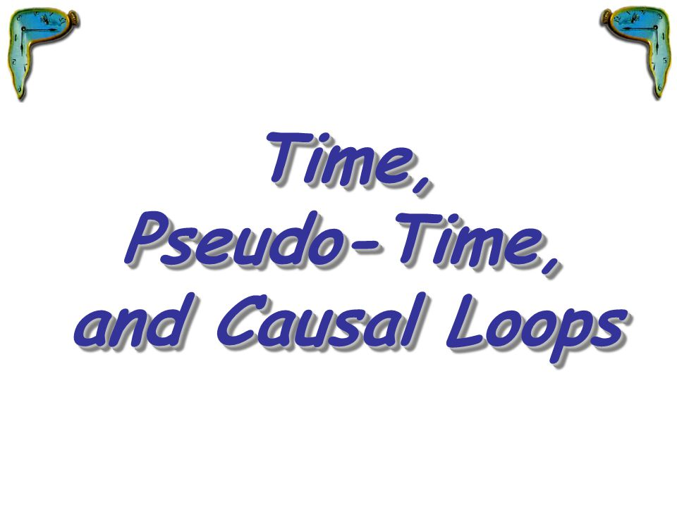 Time, Pseudo-Time, and Causal Loops