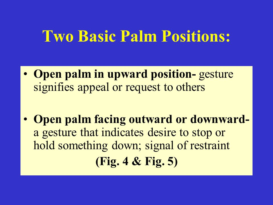 Two Basic Palm Positions: