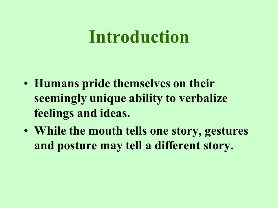 Introduction Humans pride themselves on their seemingly unique ability to verbalize feelings and ideas.