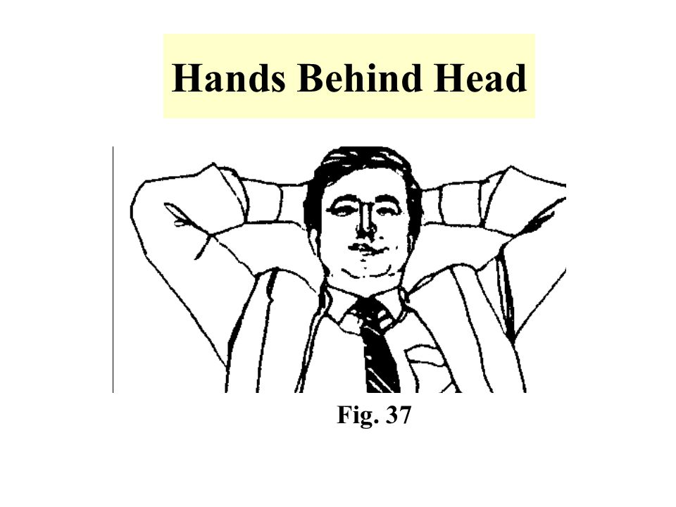 Hands Behind Head -Clasped hands behind head is an indication that the individual is relaxed.