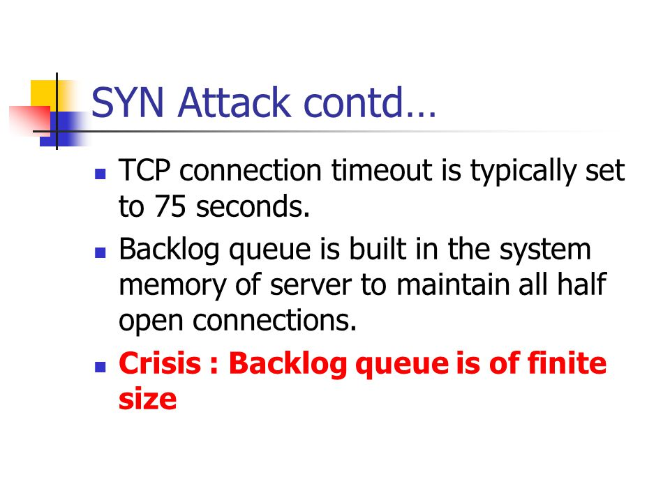 SYN Attack contd… TCP connection timeout is typically set to 75 seconds.