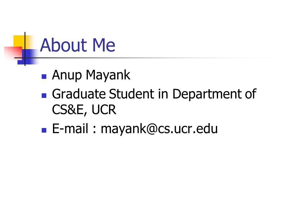 About Me Anup Mayank Graduate Student in Department of CS&E, UCR