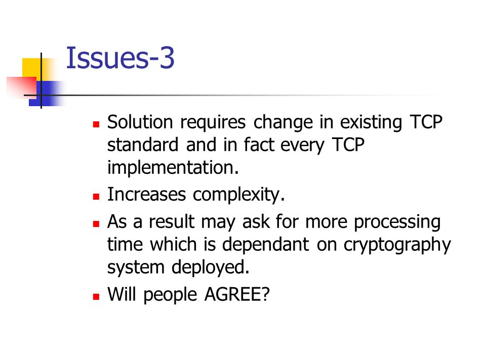 Issues-3 Solution requires change in existing TCP standard and in fact every TCP implementation. Increases complexity.