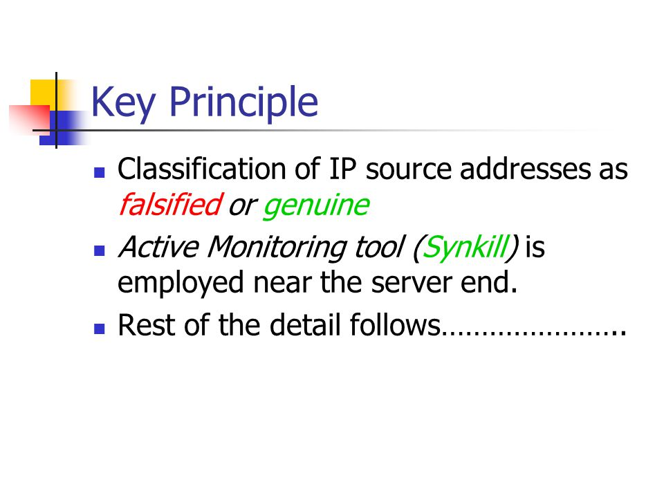 Key Principle Classification of IP source addresses as falsified or genuine. Active Monitoring tool (Synkill) is employed near the server end.