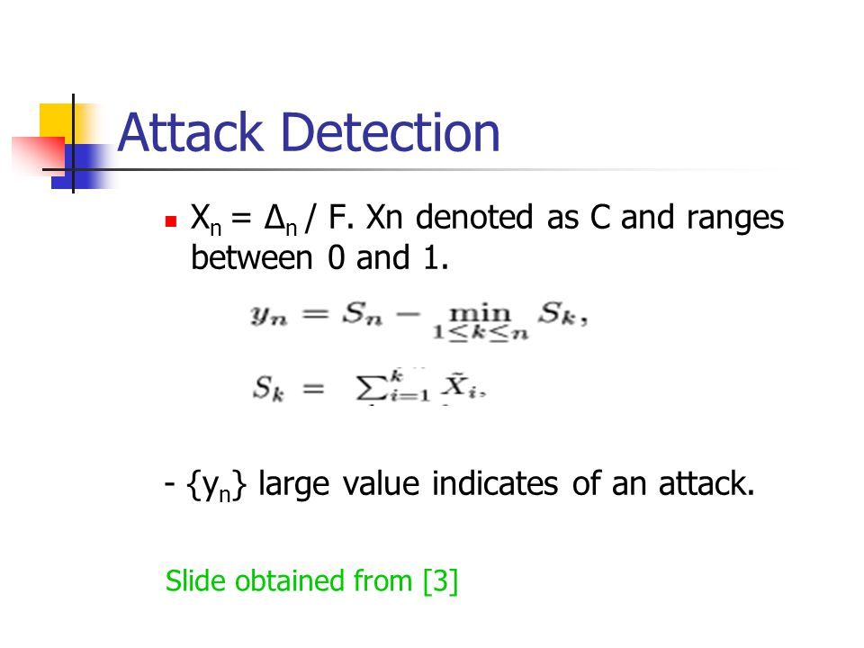 Attack Detection Xn = ∆n / F. Xn denoted as C and ranges between 0 and 1. - {yn} large value indicates of an attack.