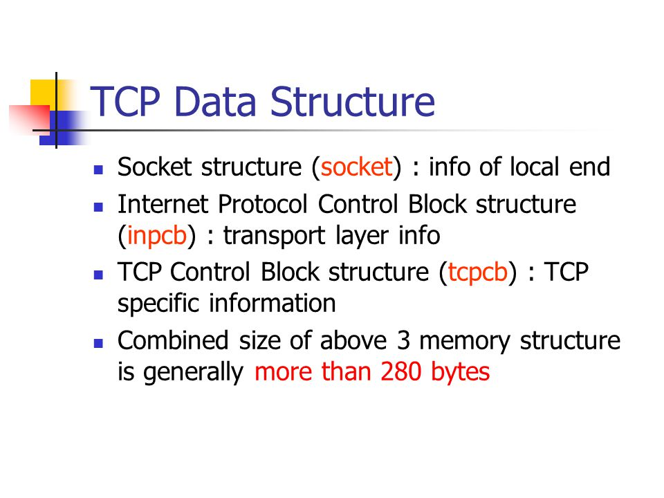 TCP Data Structure Socket structure (socket) : info of local end
