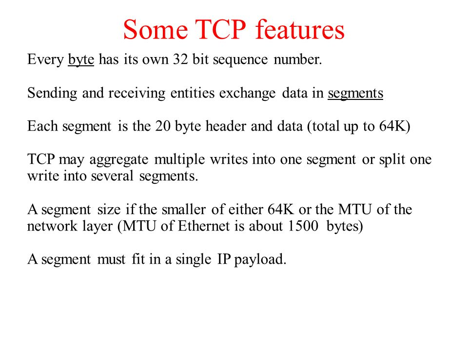Some TCP features Every byte has its own 32 bit sequence number.