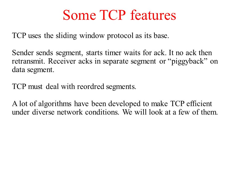 Some TCP features TCP uses the sliding window protocol as its base.