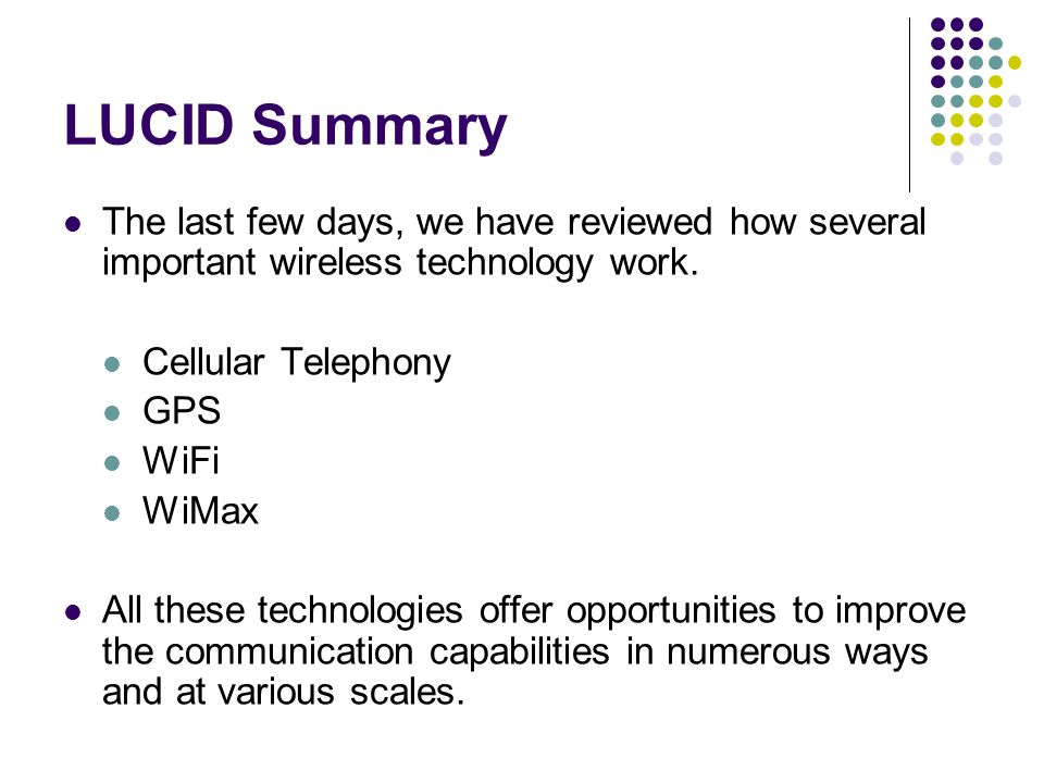 LUCID Summary The last few days, we have reviewed how several important wireless technology work. Cellular Telephony.