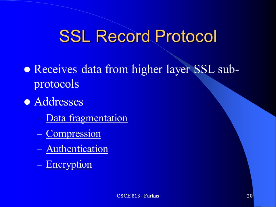 SSL Record Protocol Receives data from higher layer SSL sub-protocols