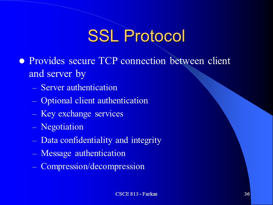 SSL Protocol Provides secure TCP connection between client and server by. Server authentication. Optional client authentication.