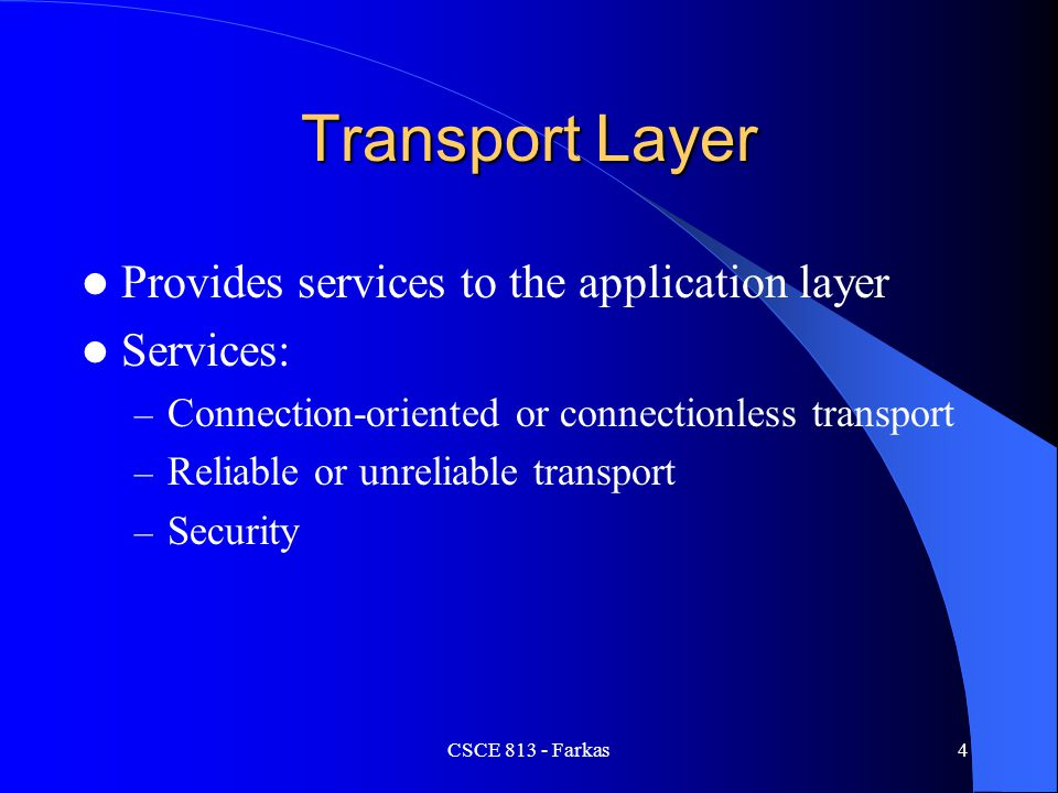 Transport Layer Provides services to the application layer Services: