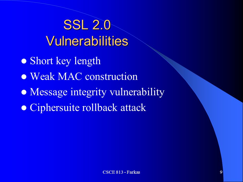 SSL 2.0 Vulnerabilities Short key length Weak MAC construction