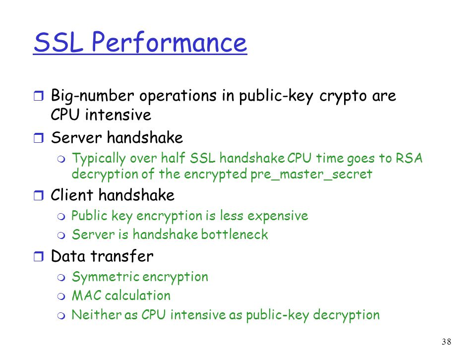 SSL Performance Big-number operations in public-key crypto are CPU intensive. Server handshake.