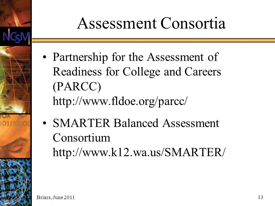 Assessment Consortia Partnership for the Assessment of Readiness for College and Careers (PARCC) http://www.fldoe.org/parcc/