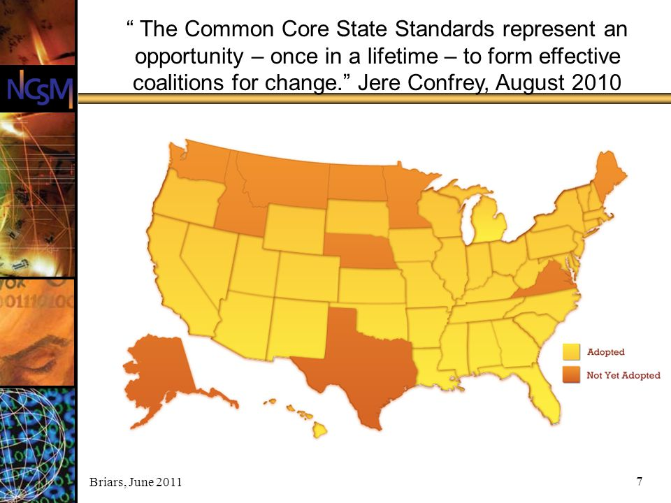 The Common Core State Standards represent an opportunity – once in a lifetime – to form effective coalitions for change. Jere Confrey, August 2010