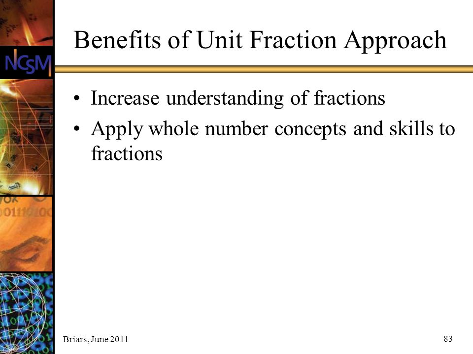 Benefits of Unit Fraction Approach