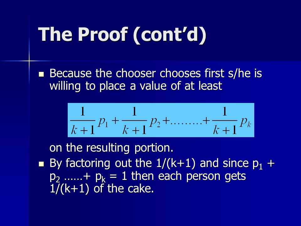 The Proof (cont'd) Because the chooser chooses first s/he is willing to place a value of at least. on the resulting portion.