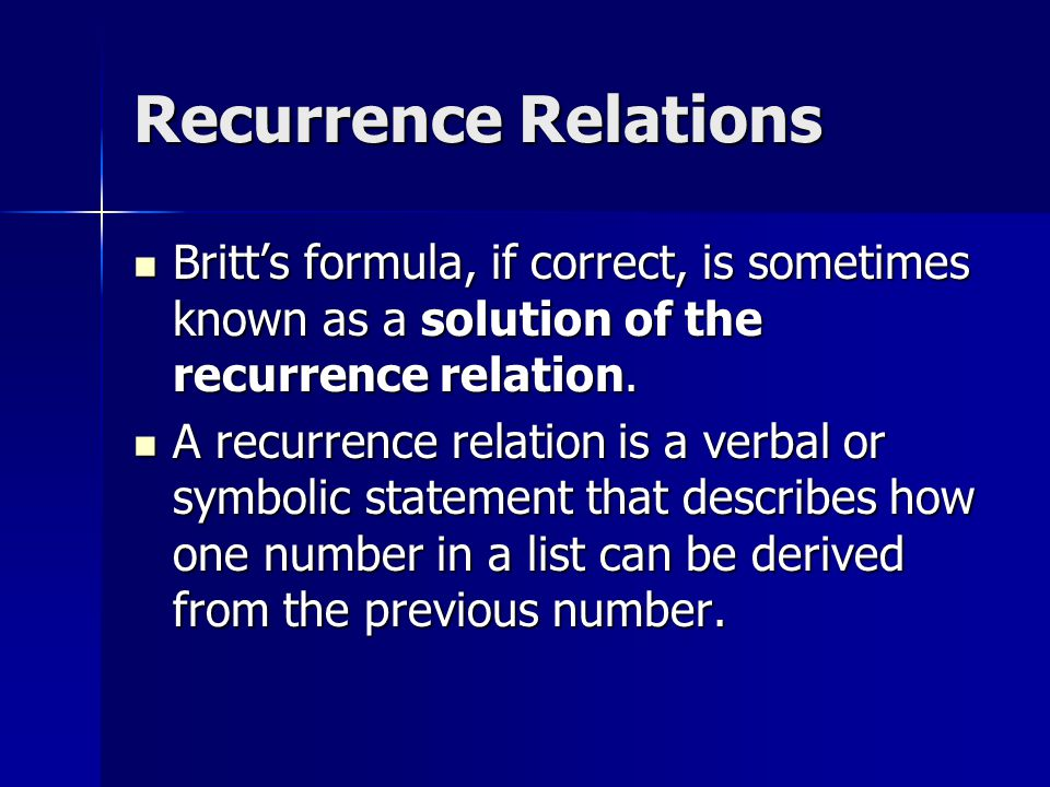 Recurrence Relations Britt's formula, if correct, is sometimes known as a solution of the recurrence relation.
