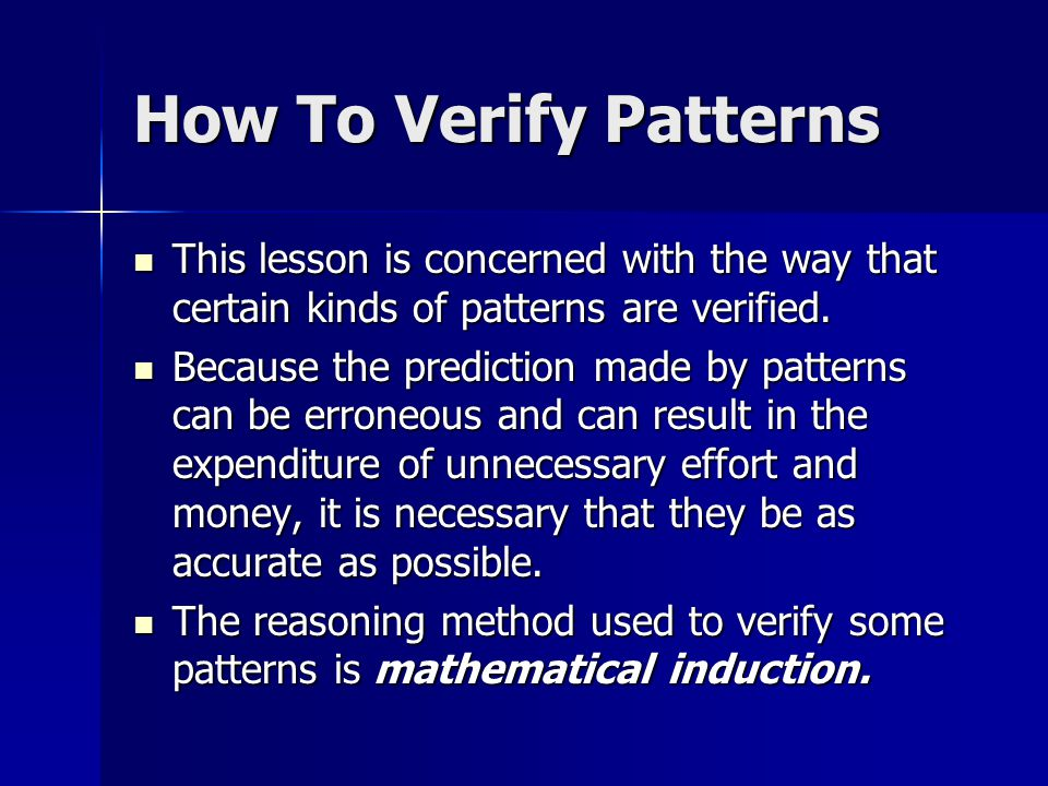 How To Verify Patterns This lesson is concerned with the way that certain kinds of patterns are verified.
