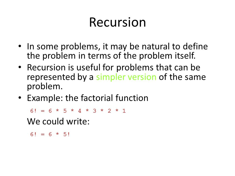 Recursion In some problems, it may be natural to define the problem in terms of the problem itself.