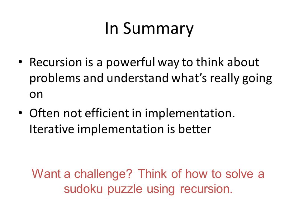 In Summary Recursion is a powerful way to think about problems and understand what's really going on.