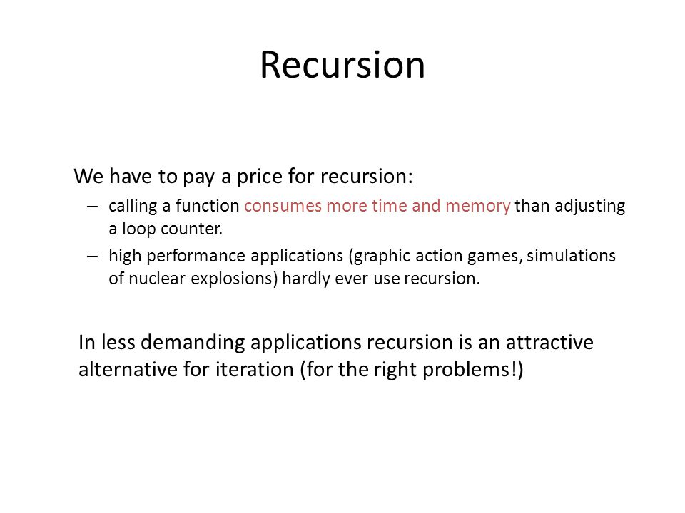 Recursion We have to pay a price for recursion: