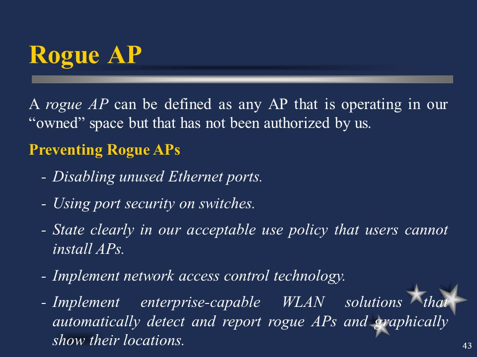 Rogue AP A rogue AP can be defined as any AP that is operating in our owned space but that has not been authorized by us.