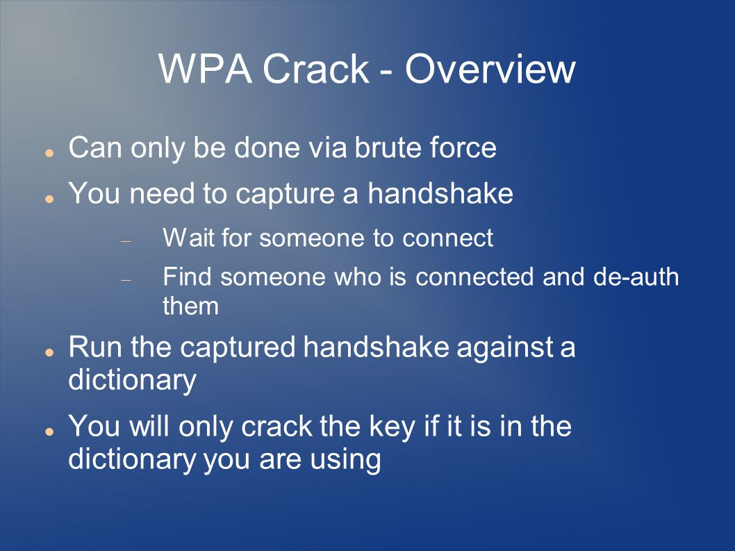 WPA Crack - Overview Can only be done via brute force