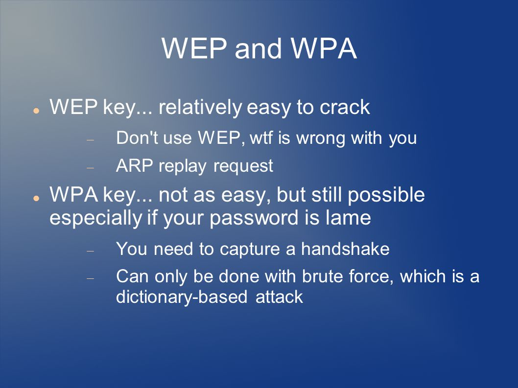 WEP and WPA WEP key... relatively easy to crack