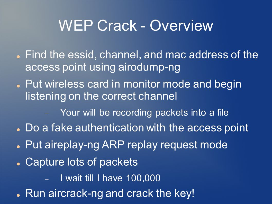 WEP Crack - Overview Find the essid, channel, and mac address of the access point using airodump-ng.