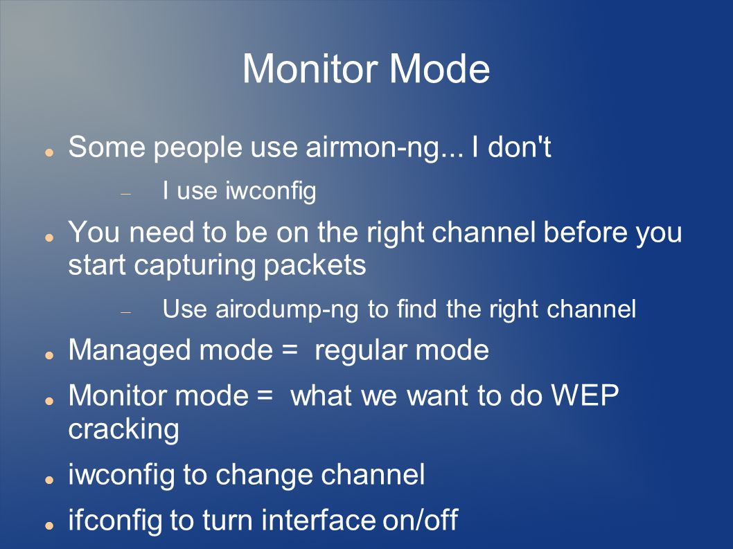 Monitor Mode Some people use airmon-ng... I don t
