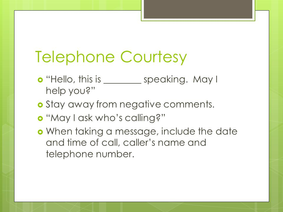 Telephone Courtesy Hello, this is ________ speaking. May I help you