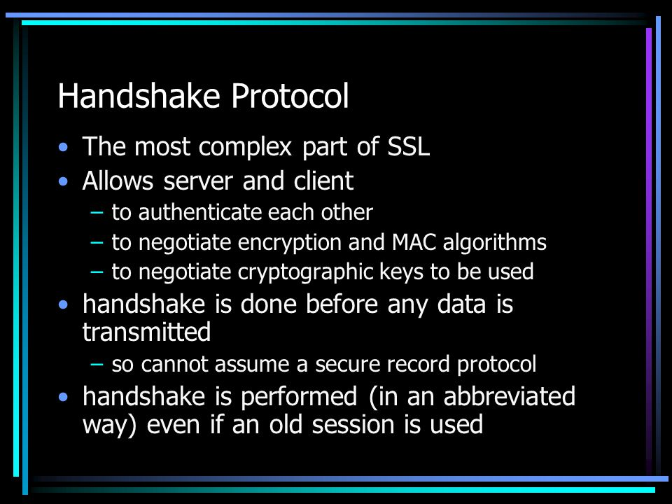 Handshake Protocol The most complex part of SSL