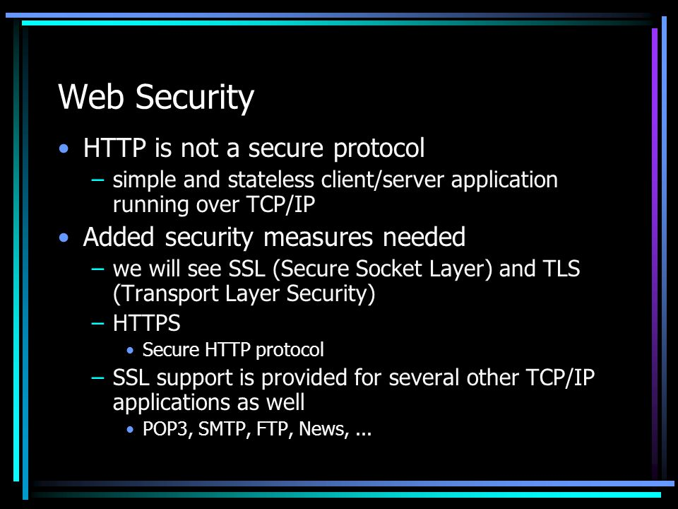 Web Security HTTP is not a secure protocol